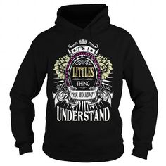 I Love LITTLES . Its a LITTLES Thing You Wouldnt Understand  T Shirt Hoodie Hoodies YearName Birthday Shirts & Tees