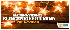 MAÑANA VIERNES #ElIngenio SE ILUMINA POR NAVIDAD!
