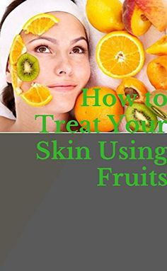 How To Treat Your Skin Using Fruits by Robet Son https://www.amazon.com/dp/B071D58VZS/ref=cm_sw_r_pi_dp_x_r1iazbK61WX5K