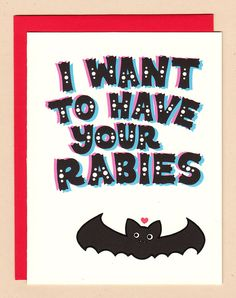 I want to have your rabies