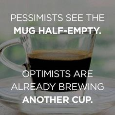 Optimists Are Already Brewing Another Cup ;)☕