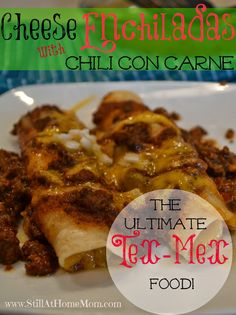 Mama Brightowl: The Ultimate Tex-Mex Food: Cheese Enchiladas with Chili Con Carne