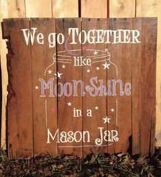 We go together like moon shine in a mason jar. Wood Pallet Signs, Wood Pallets, Wooden Signs, Wedding Pallet Signs, Moon Shine, Pallet Crafts, Wood Crafts, Diy Pallet, Pallet Ideas