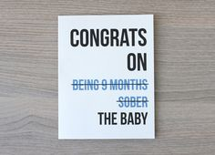 This is something my friends would get me haha >.<  Funny New Baby Card - Baby Shower Card - New Mom Greeting Card - Adult Greeting Card - Congrats on being 9 months sober on Etsy, $3.49