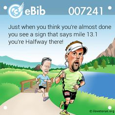 Just when you think you're almost done  you see a sign that says mile 13.1  you're Halfway there!