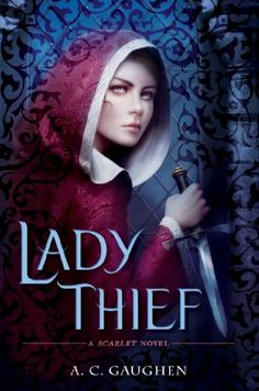 Lady Thief by A.C. Gaughen | Scarlet, BK#2 | Publication Date: February 11, 2014 |