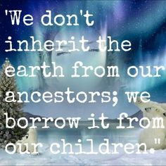 We do not inherit the Earth from our ancestor, we borrow it from our children - Erde Earth Quotes, All Quotes, Motivational Quotes For Life, Best Quotes, Life Quotes, Inspirational Quotes, Co Parenting Classes, Personal Growth Quotes, Building Self Esteem