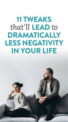 11 Tweaks That'll Lead To Dramatically Less Negativity In Your Life