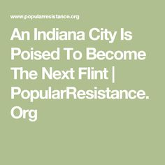 An Indiana City Is Poised To Become The Next Flint   PopularResistance.Org