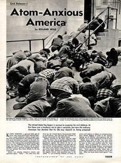 """Atomic-Anxious America - The United States has begun in earnest to prepare for civil defense. At first there was a tendency not to take it seriously, but now the ordinary American has decided that his life may depend on BEING PREPARED."" Regular drills of  duck and cover!"