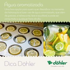 Vai a dica: coloque limão ou laranja em rodelas em formas de gelo, depois coloque em uma jarra com água e algumas folhas de hortelã. Fica delicioso e refrescante! #DicaDöhler