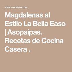 Magdalenas al Estilo La Bella Easo                        Asopaipas. Recetas de Cocina Casera                                                               .