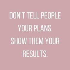 Wisdom Quotes :   QUOTATION – Image :    As the quote says – Description  Work Quotes : Don't tell people your plans. Show them your results.
