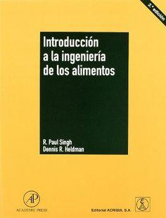 Introducción a la ingeniería de los alimentos / R. Paul Singh, Dennis R. Heldman ; traducción de, Jesús Ceamanos Lavilla