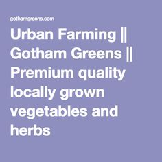 Urban Farming || Gotham Greens || Premium quality locally grown vegetables and herbs
