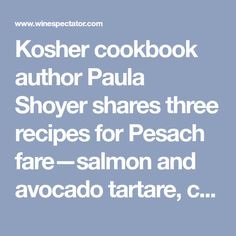 Kosher cookbook author Paula Shoyer shares three recipes for Pesach fare—salmon and avocado tartare, coq au vin blanc and a rich chocolate quinoa cake—to celebrate the Jewish holiday in the modern age. Plus, Wine Spectator recommends nine well-rated kosher wines.