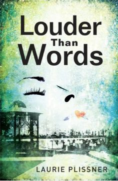 Louder Than Words. By Laurie Plissner. Call # YA F PLI