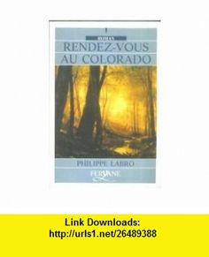 Rendez-vous au colorado (9782840112860) Philippe Labro , ISBN-10: 2840112868  , ISBN-13: 978-2840112860 ,  , tutorials , pdf , ebook , torrent , downloads , rapidshare , filesonic , hotfile , megaupload , fileserve