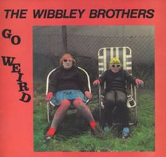The Wibbley Brothers Go Weird