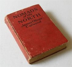 "Vintage Book: ""Nomads of the North"" by James Oliver Curwood. Illustrated by Charles Livingston Bull. c. 1919. A bestseller in its day, it is the story of a bear cub and a dog in the wilderness."