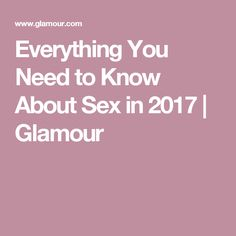 Everything You Need to Know About Sex in 2017 | Glamour