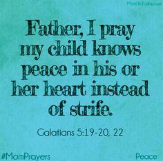 May my child know peace in their hearts instead of strife. #MomPrayers