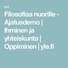 Filosofiaa nuorille - Ajatusdemo | Ihminen ja yhteiskunta | Oppiminen | yle.fi