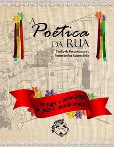 Poética da Rua  A Poética daRua traz matérias relacionadas ao teatro de rua de todo o Brasil, sua forma de organização política em movimentos, ações, como mostras e feiras que os grupos organizam