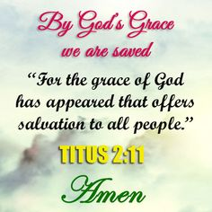 WE ARE SAVED BY THE GRACE OF GOD. AMEN.