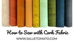 What is cork fabric? Learn How to Sew with Cork Fabric! Many colors of cork to choose from. Learn how cork is made, sewing tips, reasons to use cork & more!