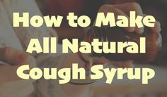 How to Make All Natural Cough Syrup