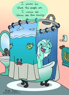 Lyra singing in the shower. I like singing in the shower too xD