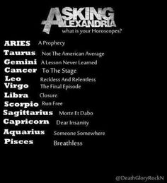 What is your horoscope? ------------ The Final Episode Music Lyrics, Music Quotes, What Is Your Horoscope, Interactive Board, Asking Alexandria, Zodiac Quotes, Zodiac Signs, Just Be You, Band Memes