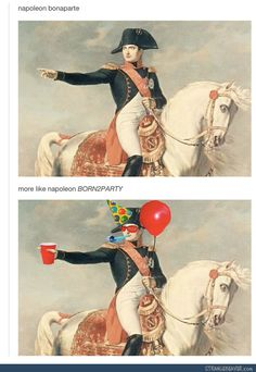 Par-teh Napoleon Bonaparte more like Napoleon BORN2PARTY