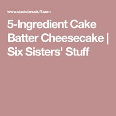 5-Ingredient Cake Batter Cheesecake | Six Sisters' Stuff