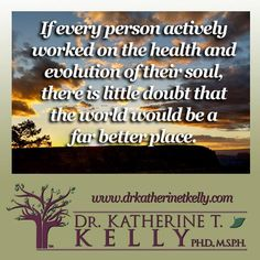 A quote by Dr. Katherine T. Kelly, author of SOUL HEALTH - Aligning with Spirit for Radiant Living
