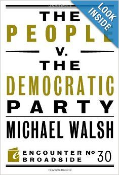 Buy The People v. the Democratic Party by Michael Walsh and Read this Book on Kobo's Free Apps. Discover Kobo's Vast Collection of Ebooks and Audiobooks Today - Over 4 Million Titles! Good Books, Books To Read, American Party, By Any Means Necessary, Brain Activities, Knowledge Is Power, Political Party, Founding Fathers, Democratic Party