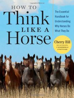 Bestseller books online How to Think Like A Horse: The Essential Handbook for Understanding Why Horses Do What They Do Cherry Hill  http://www.ebooknetworking.net/books_detail-1580178359.html