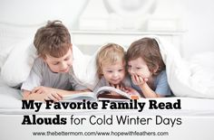 Cold winter days require gathering together for warmth within. Why not start by cuddling up with a book from this list of favorite read alouds for children of all ages!
