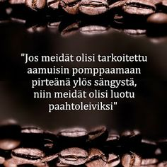 Kahviyhteisö: On pakko olla perjantai Good Life Quotes, Happy Quotes, Motivational Quotes, Funny Quotes, Inspirational Quotes, Qoutes, Antisocial Quotes, Carpe Diem Quotes, Cool Words