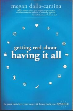 Getting Real About Having It All by Megan Dalla-Camina - PB - S/Hand