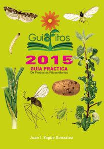 Guía práctica de productos fitosanitarios : 2015 / autores, Juan I. Yagüe González. Mundi-Prensa, imp. 2014