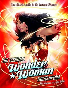 The Essential Wonder Woman Encyclopedia: The Ultimate Guide to the Amazon Princess