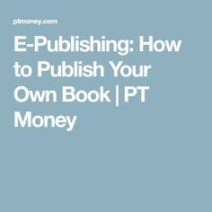 E-Publishing: How to Publish Your Own Book | PT Money