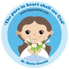The pure in heart shall see God' St. Maria Goretti (1890-1902) was a young Italian girl who became one of the youngest saints in the Catholic Church. At age 11, she was killed while resisting a young man who was forcing himself upon her. Before her death, she forgave her murderer who repented of his sins later and lived in a monastery, doing good works. St. Maria is the patron saint of youth and purity. Her feast day is on 6 July. Happy Saints