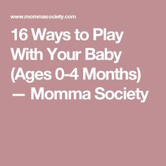 16 Ways to Play With Your Baby (Ages 0-4 Months) — Momma Society