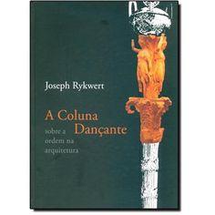 Coluna Dançante, A: Sobre a Ordem na Arquitetura