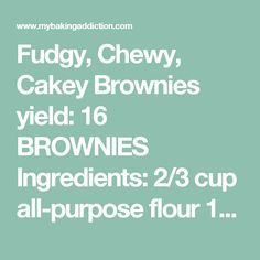 Fudgy, Chewy, Cakey Brownies yield: 16 BROWNIES Ingredients: 2/3 cup all-purpose flour 1/2 teaspoon salt 1/2 teaspoon baking powder veg cooking spray 2 ounces unsweetened chocolate 4 ounces bittersweet or semisweet chocolate 10 tablespoons (1 stick plus 2 tablespoons) unsalted butter 1 1/4 cups sugar 2 teaspoons vanilla extract 3 large eggs optional: 3/4 cup toasted walnuts, pecans, macadamia nuts, peanuts  Directions: 1. Adjust oven rack to lower-middle position and preheat oven to 325…