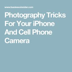Photography Tricks For Your iPhone And Cell Phone Camera