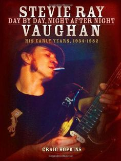 Stevie Ray Vaughan - Day by Day, Night After Night: His Early Years, 1954-1982